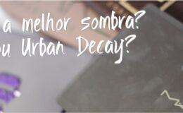 Sombras MAC x Urban Decay – Qual é a melhor?