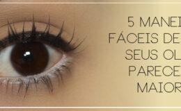 5 Maneiras fáceis de fazer seus olhos parecerem maiores