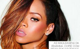 As makes da Rihanna – Se inspire e use produtos…