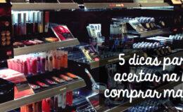 5 Dicas para você acertar na hora de comprar maquiagem