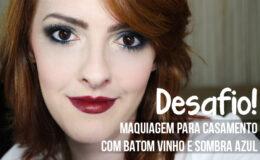 Desafio: Maquiagem para Casamento com Batom Vinho e Sombra Azul