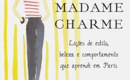 Madame Charme: lições de estilo, beleza e comportamento, direto de…