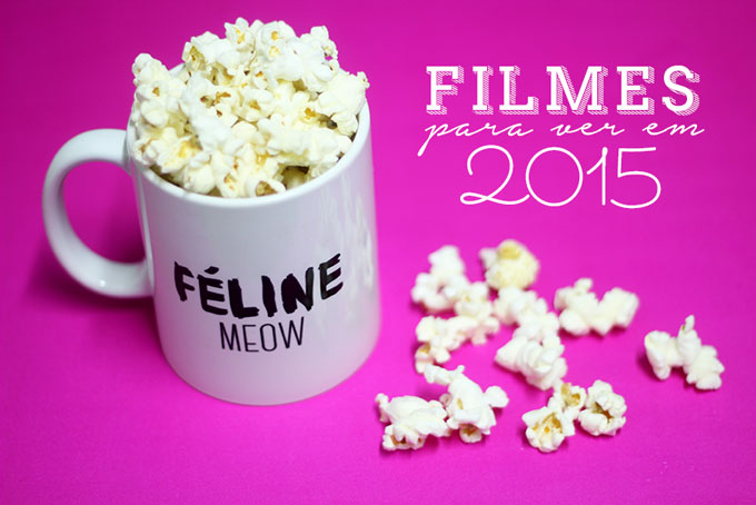 filmes-para-assistir-em-2015-lançamentos-blog-e-ai-beleza
