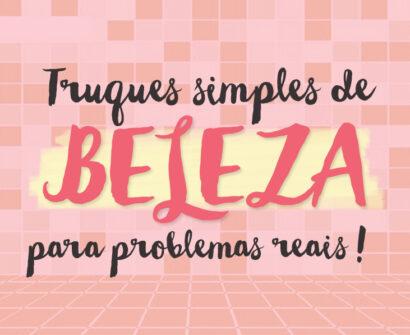 Truques simples de beleza para problemas reais