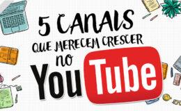 5 canais do Youtube que merecem crescer