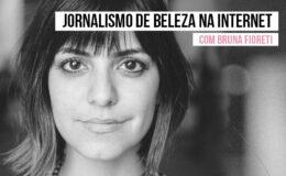 Curso de Jornalismo de Beleza na Internet com Bruna Fioreti