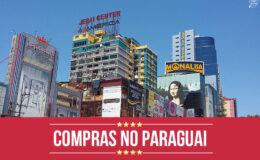 Paraguai: O que você precisa saber para fazer boas compras